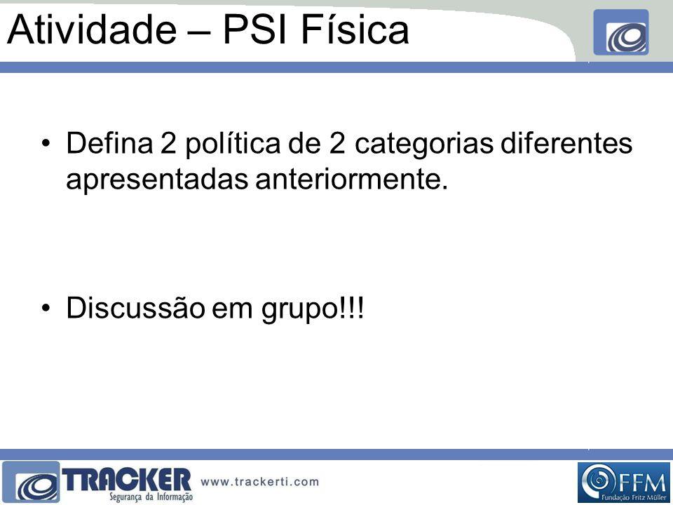 Atividade – PSI Física Defina 2 política de 2 categorias diferentes apresentadas anteriormente.