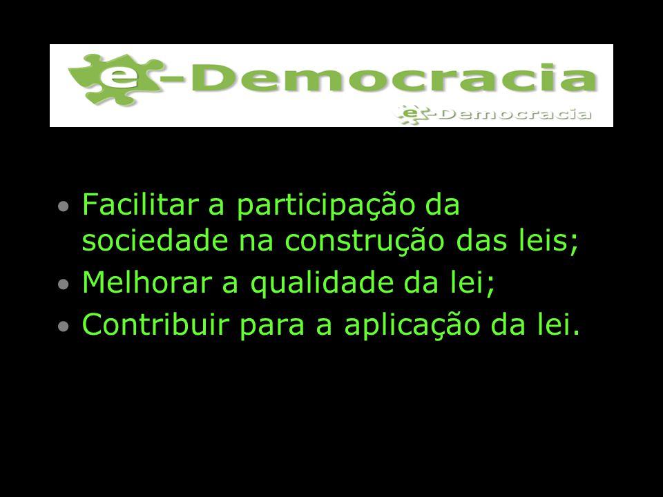 Facilitar a participação da sociedade na construção das leis;