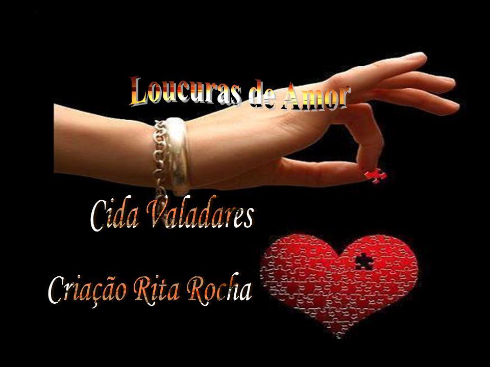 Loucuras de Amor Cida Valadares Criação Rita Rocha