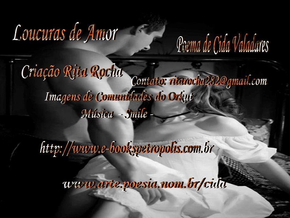 Loucuras de Amor Poema de Cida Valadares Criação Rita Rocha