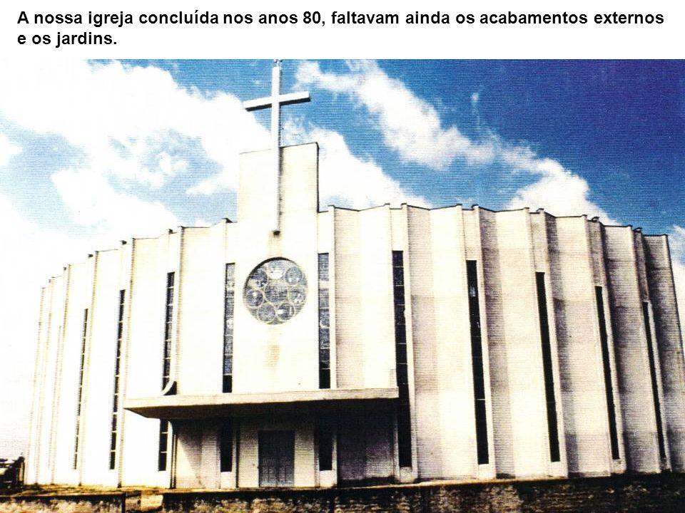 A nossa igreja concluída nos anos 80, faltavam ainda os acabamentos externos