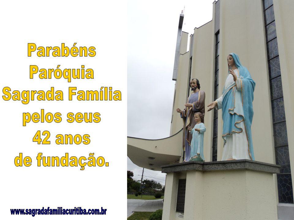 Parabéns Paróquia Sagrada Família pelos seus 42 anos de fundação. www.sagradafamiliacuritiba.com.br