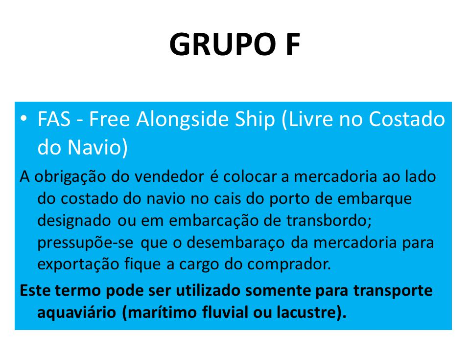 GRUPO F FAS - Free Alongside Ship (Livre no Costado do Navio)