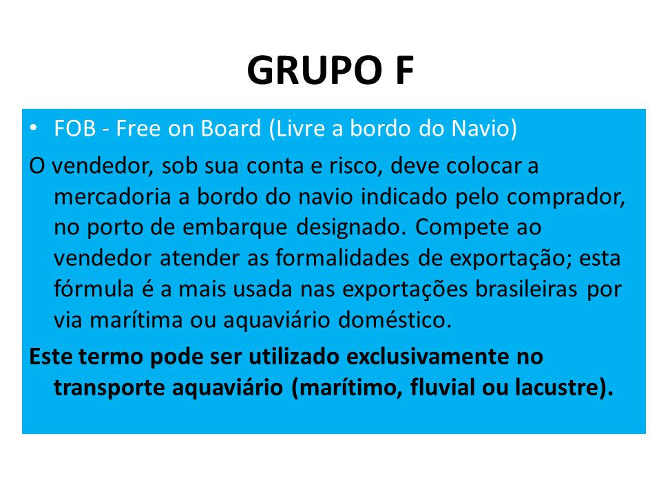 GRUPO F FOB - Free on Board (Livre a bordo do Navio)