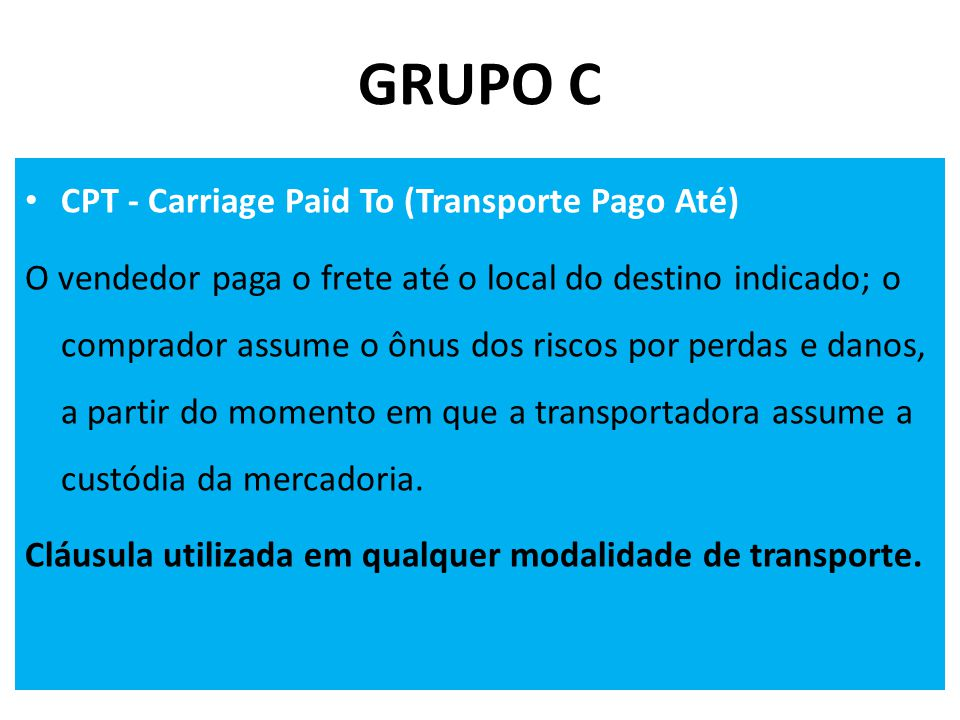 GRUPO C CPT - Carriage Paid To (Transporte Pago Até)