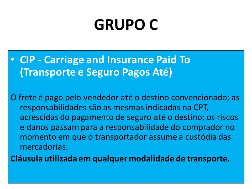 GRUPO C CIP - Carriage and Insurance Paid To (Transporte e Seguro Pagos Até)