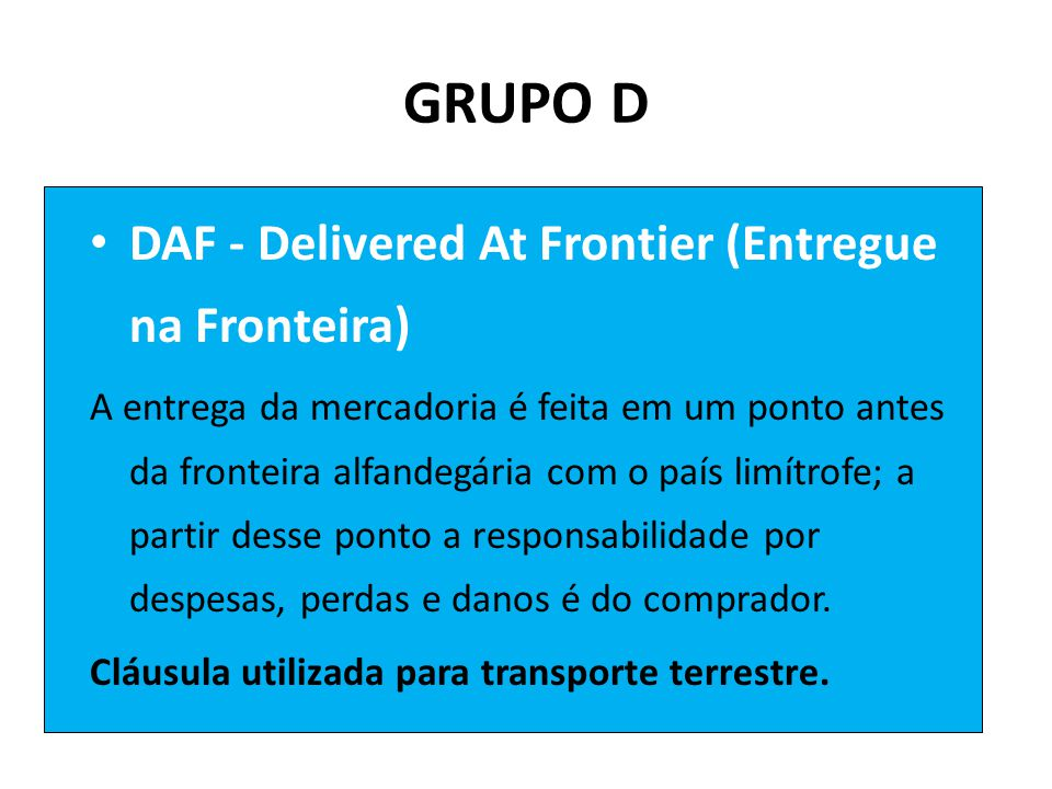GRUPO D DAF - Delivered At Frontier (Entregue na Fronteira)