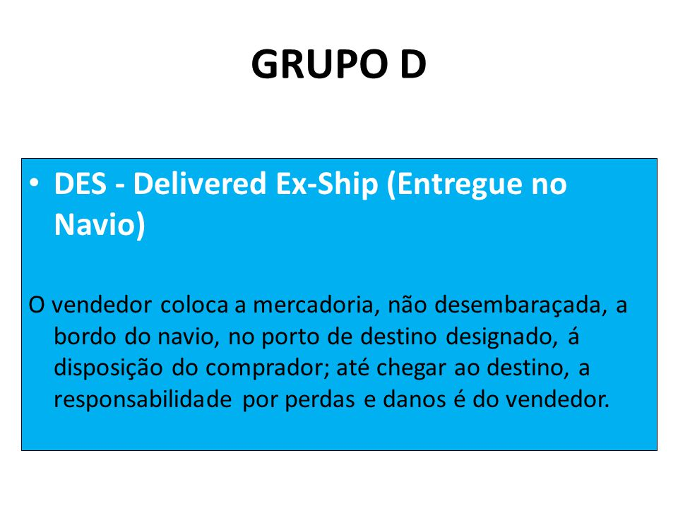 GRUPO D DES - Delivered Ex-Ship (Entregue no Navio)