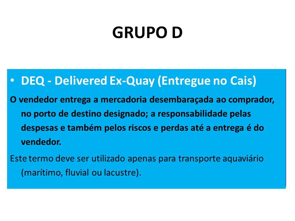 GRUPO D DEQ - Delivered Ex-Quay (Entregue no Cais)