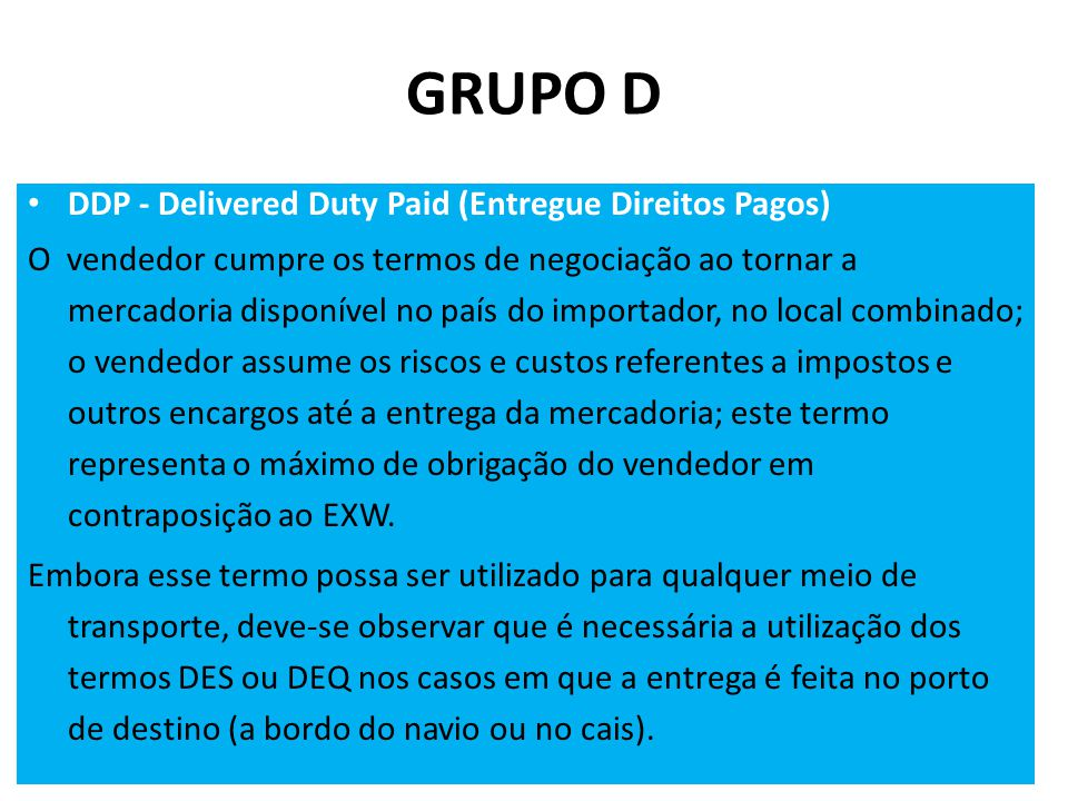 GRUPO D DDP - Delivered Duty Paid (Entregue Direitos Pagos)