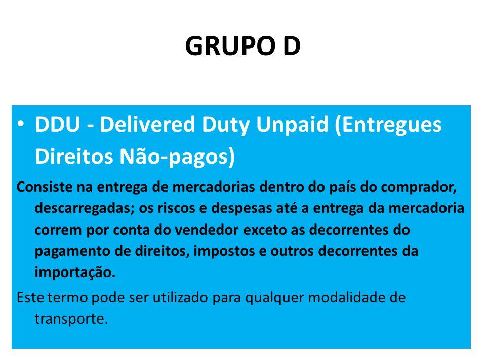 GRUPO D DDU - Delivered Duty Unpaid (Entregues Direitos Não-pagos)