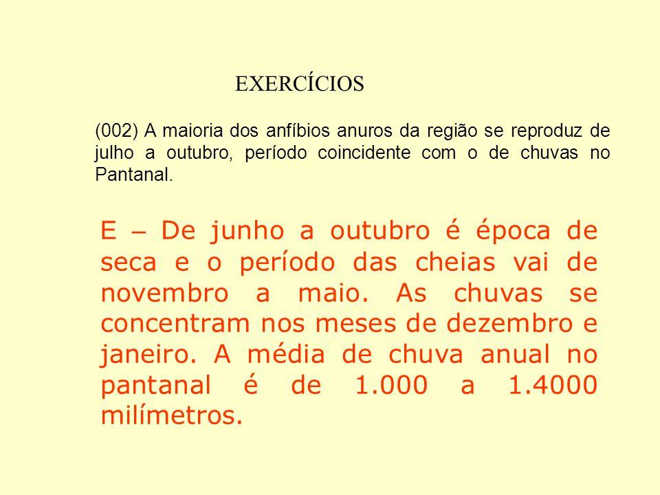 EXERCÍCIOS (002) A maioria dos anfíbios anuros da região se reproduz de julho a outubro, período coincidente com o de chuvas no Pantanal.