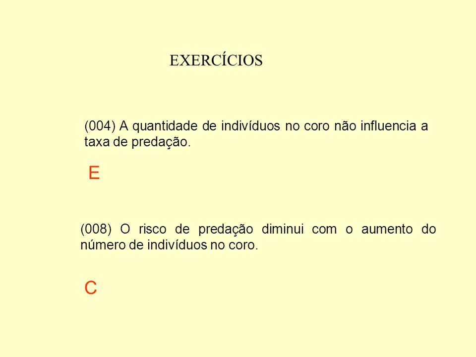 EXERCÍCIOS (004) A quantidade de indivíduos no coro não influencia a taxa de predação. E.