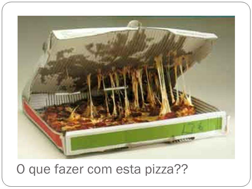 O que fazer com esta pizza