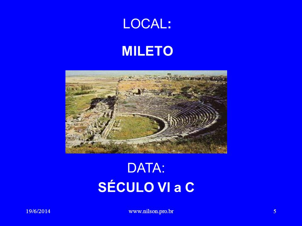 LOCAL: MILETO DATA: SÉCULO VI a C 02/04/2017 www.nilson.pro.br