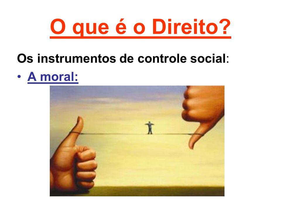 O que é o Direito Os instrumentos de controle social: A moral: