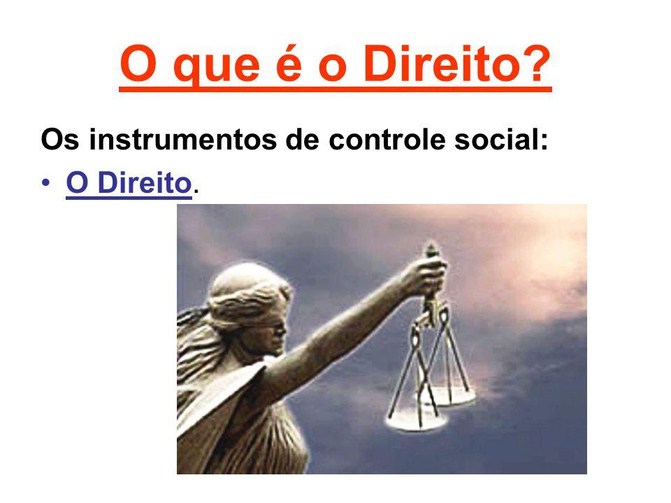 O que é o Direito Os instrumentos de controle social: O Direito.