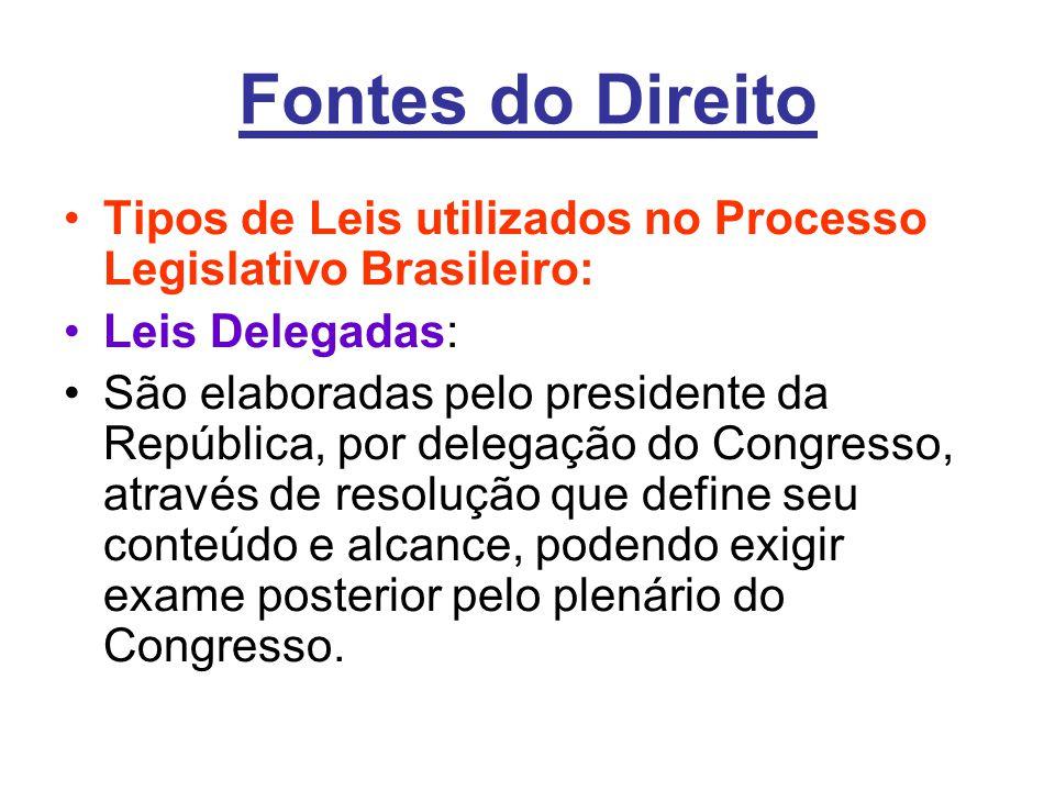 Fontes do Direito Tipos de Leis utilizados no Processo Legislativo Brasileiro: Leis Delegadas: