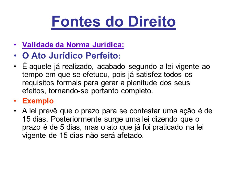 Fontes do Direito O Ato Jurídico Perfeito: Validade da Norma Jurídica: