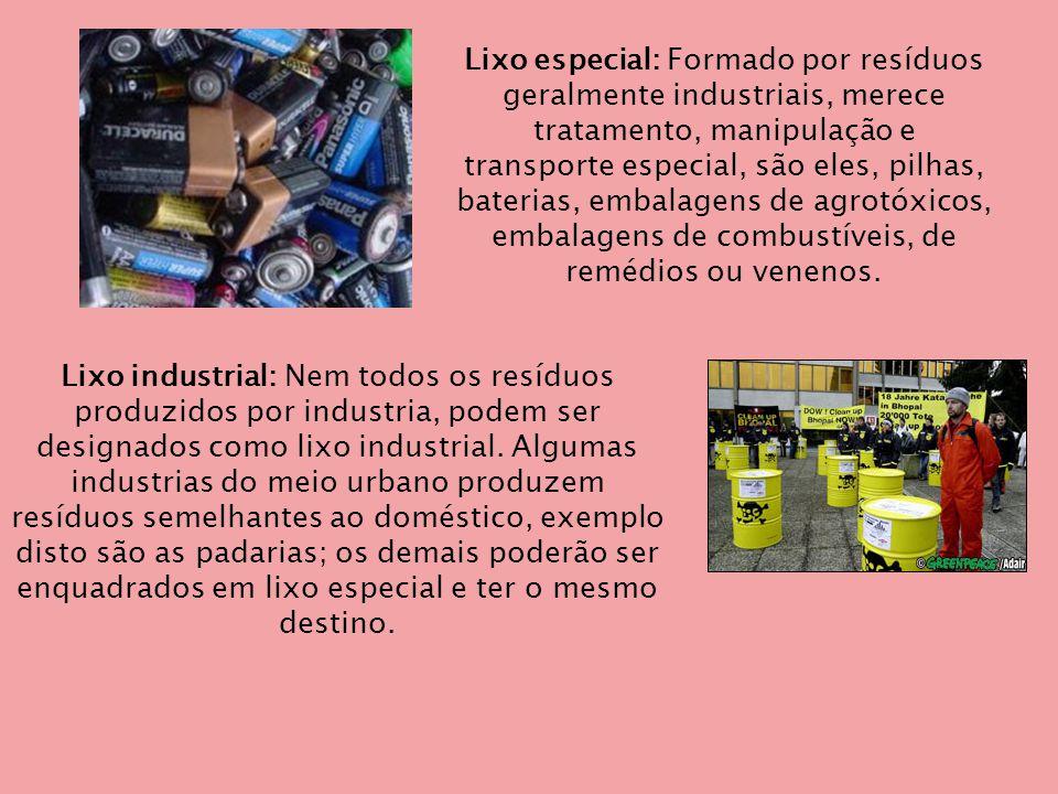 Lixo especial: Formado por resíduos geralmente industriais, merece tratamento, manipulação e transporte especial, são eles, pilhas, baterias, embalagens de agrotóxicos, embalagens de combustíveis, de remédios ou venenos.