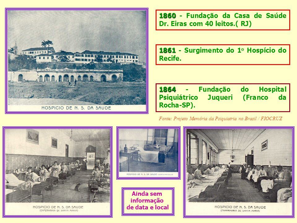 1860 - Fundação da Casa de Saúde Dr. Eiras com 40 leitos.( RJ)