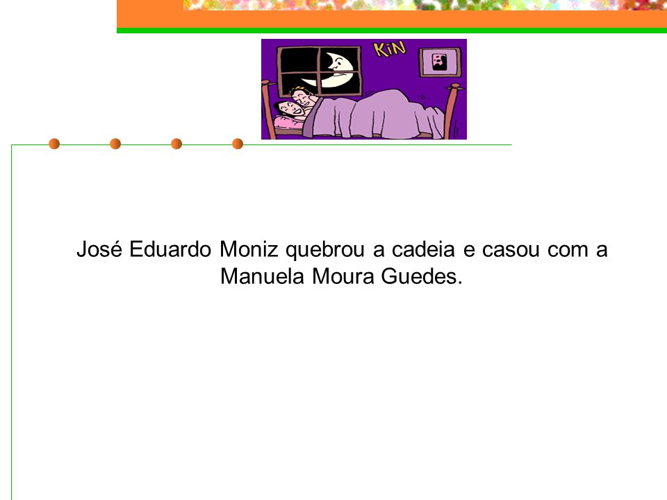 José Eduardo Moniz quebrou a cadeia e casou com a Manuela Moura Guedes.