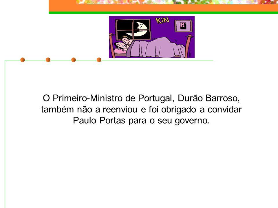 O Primeiro-Ministro de Portugal, Durão Barroso, também não a reenviou e foi obrigado a convidar Paulo Portas para o seu governo.