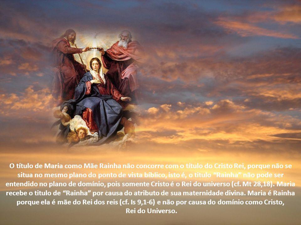 O título de Maria como Mãe Rainha não concorre com o título do Cristo Rei, porque não se situa no mesmo plano do ponto de vista bíblico, isto é, o titulo Rainha não pode ser entendido no plano de domínio, pois somente Cristo é o Rei do universo (cf. Mt 28,18). Maria recebe o titulo de Rainha por causa do atributo de sua maternidade divina. Maria é Rainha porque ela é mãe do Rei dos reis (cf. Is 9,1-6) e não por causa do domínio como Cristo,