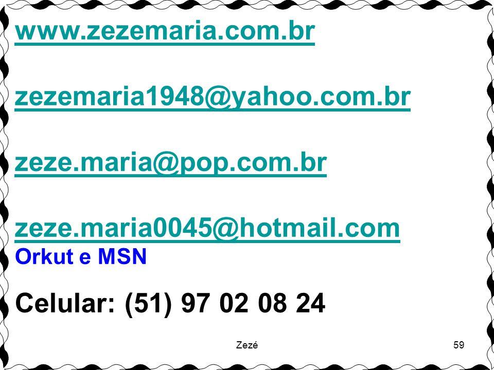 www.zezemaria.com.br zezemaria1948@yahoo.com.br zeze.maria@pop.com.br