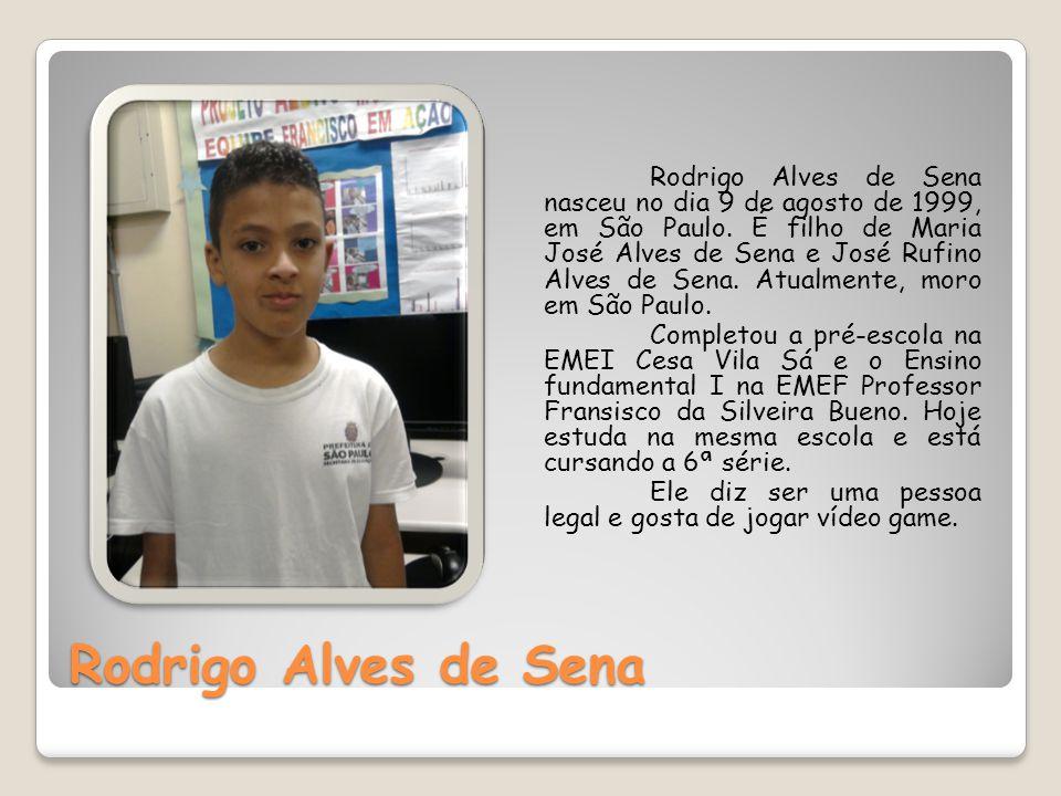 Rodrigo Alves de Sena nasceu no dia 9 de agosto de 1999, em São Paulo