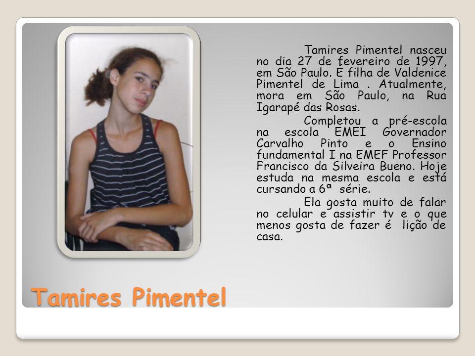 Tamires Pimentel nasceu no dia 27 de fevereiro de 1997, em São Paulo