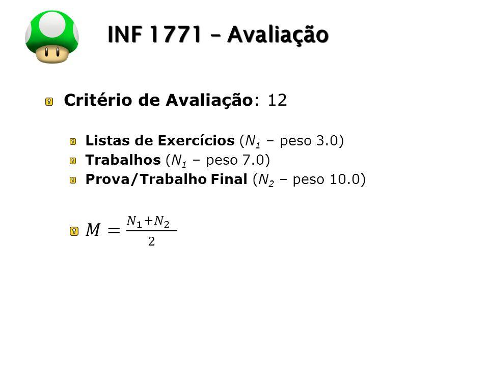 INF 1771 – Avaliação 𝑀= 𝑁 1 + 𝑁 2 2 Critério de Avaliação: 12