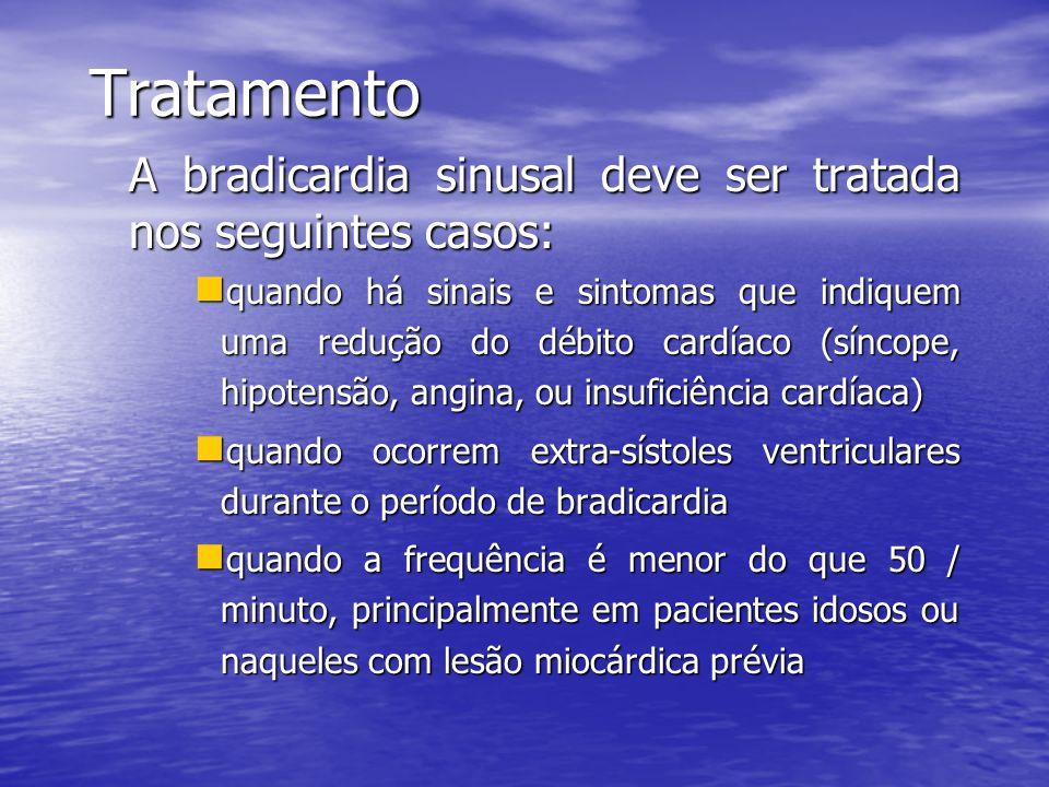 Tratamento A bradicardia sinusal deve ser tratada nos seguintes casos: