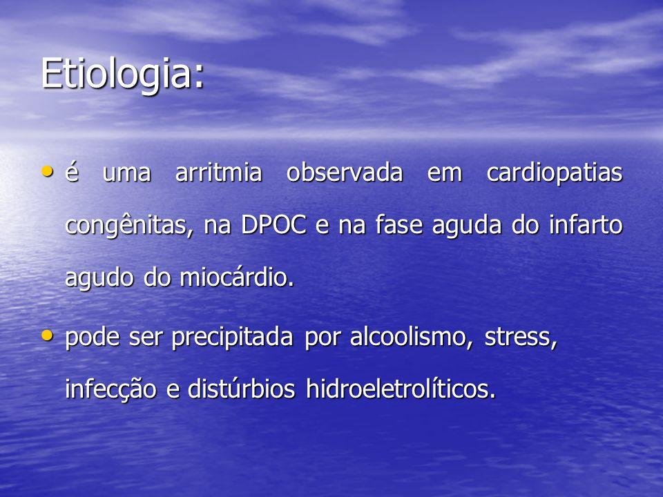 Etiologia: é uma arritmia observada em cardiopatias congênitas, na DPOC e na fase aguda do infarto agudo do miocárdio.