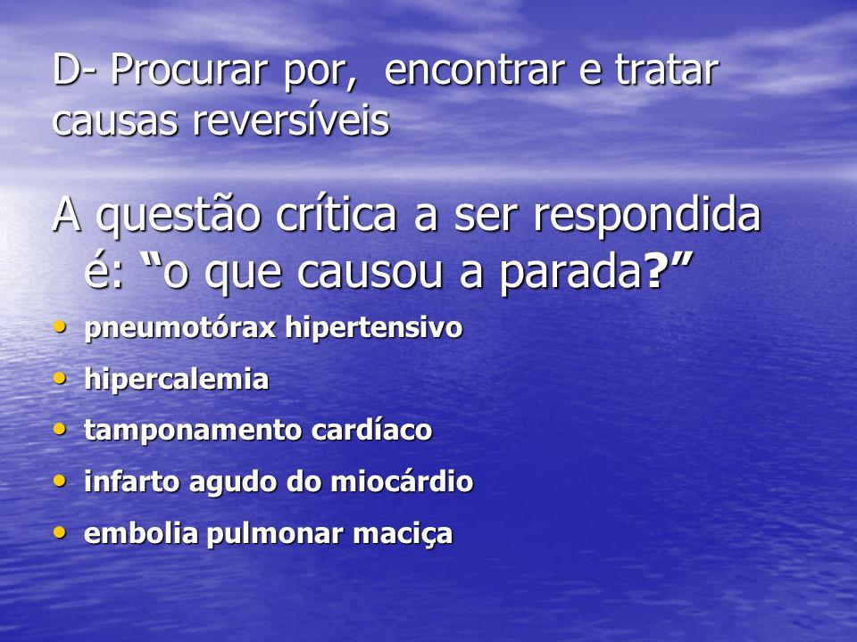 D- Procurar por, encontrar e tratar causas reversíveis