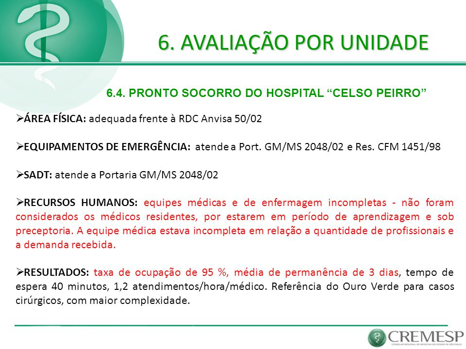 6. AVALIAÇÃO POR UNIDADE 6.4. PRONTO SOCORRO DO HOSPITAL CELSO PEIRRO ÁREA FÍSICA: adequada frente à RDC Anvisa 50/02.