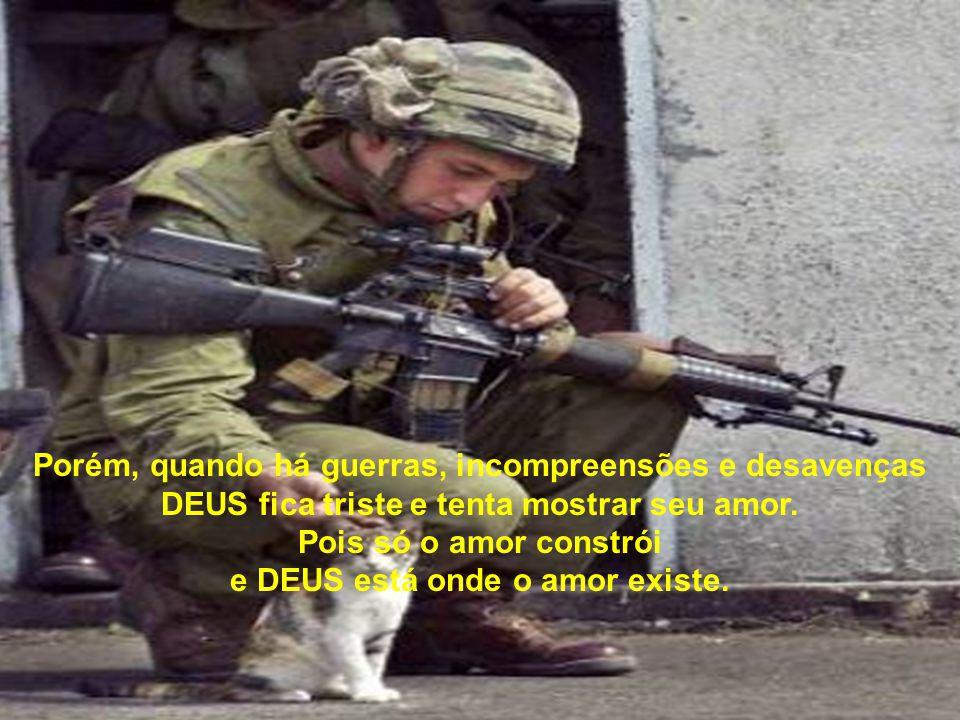 Porém, quando há guerras, incompreensões e desavenças DEUS fica triste e tenta mostrar seu amor.