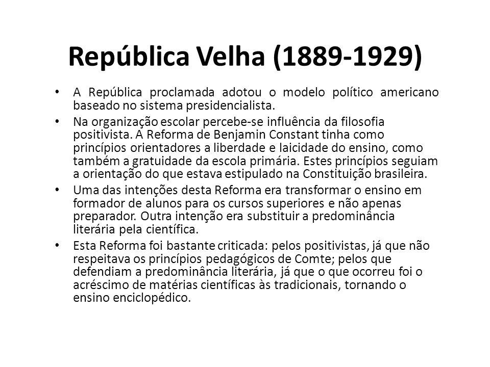 República Velha (1889-1929) A República proclamada adotou o modelo político americano baseado no sistema presidencialista.