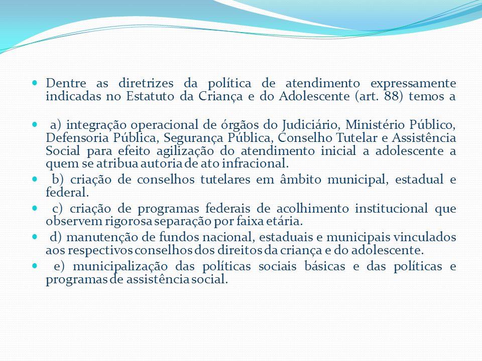 Dentre as diretrizes da política de atendimento expressamente indicadas no Estatuto da Criança e do Adolescente (art. 88) temos a
