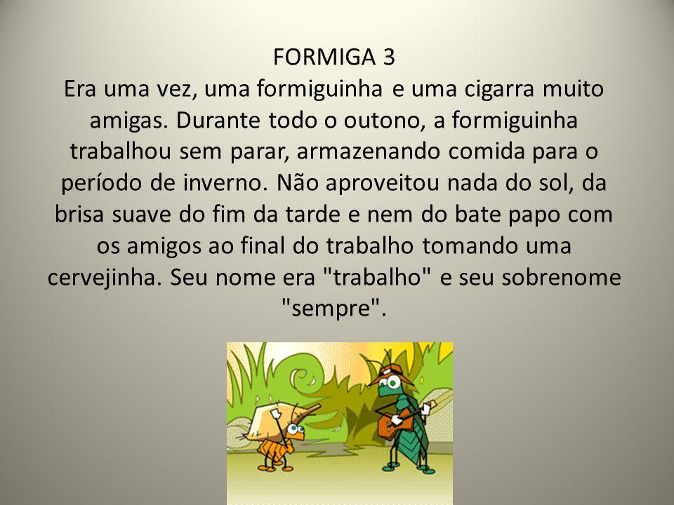 FORMIGA 3 Era uma vez, uma formiguinha e uma cigarra muito amigas
