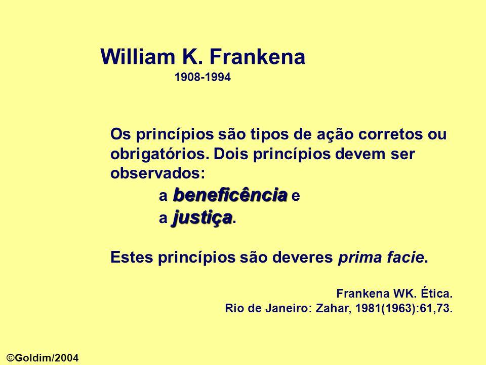 William K. Frankena 1908-1994. Os princípios são tipos de ação corretos ou obrigatórios. Dois princípios devem ser observados: