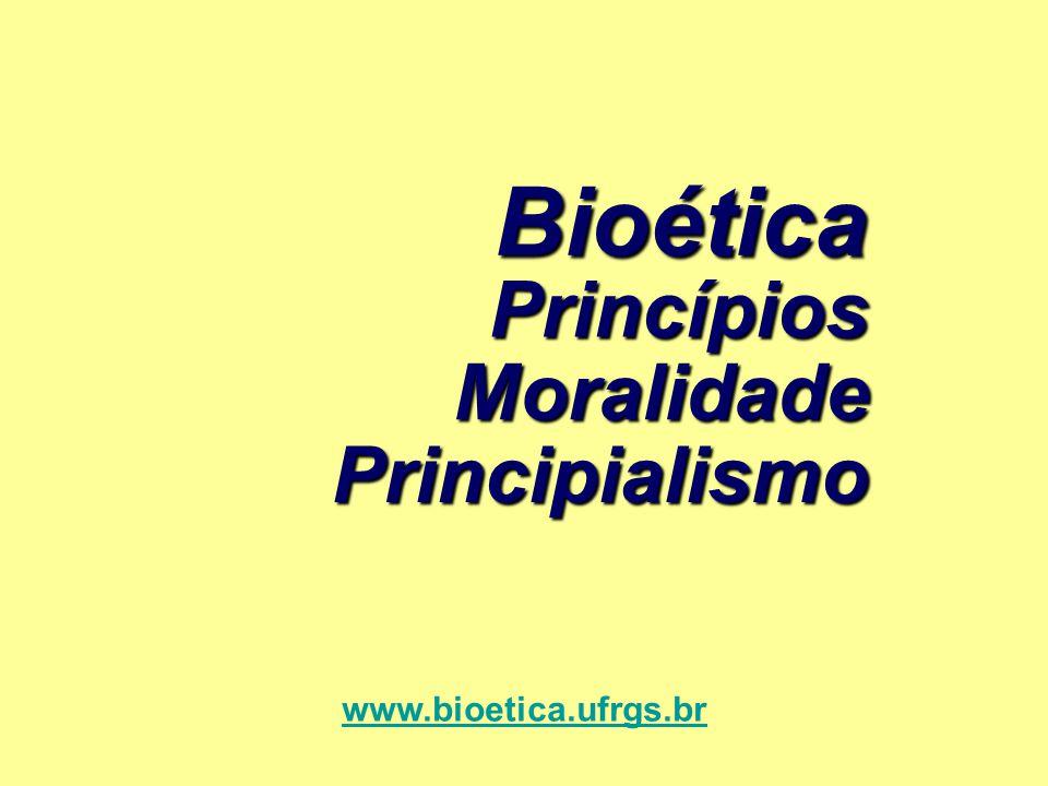 Bioética Princípios Moralidade Principialismo www.bioetica.ufrgs.br