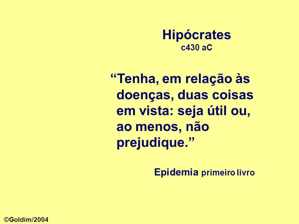 Hipócrates c430 aC. Tenha, em relação às doenças, duas coisas em vista: seja útil ou, ao menos, não prejudique.