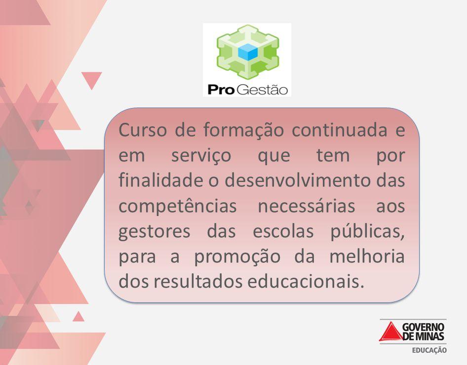 Curso de formação continuada e em serviço que tem por finalidade o desenvolvimento das competências necessárias aos gestores das escolas públicas, para a promoção da melhoria dos resultados educacionais.