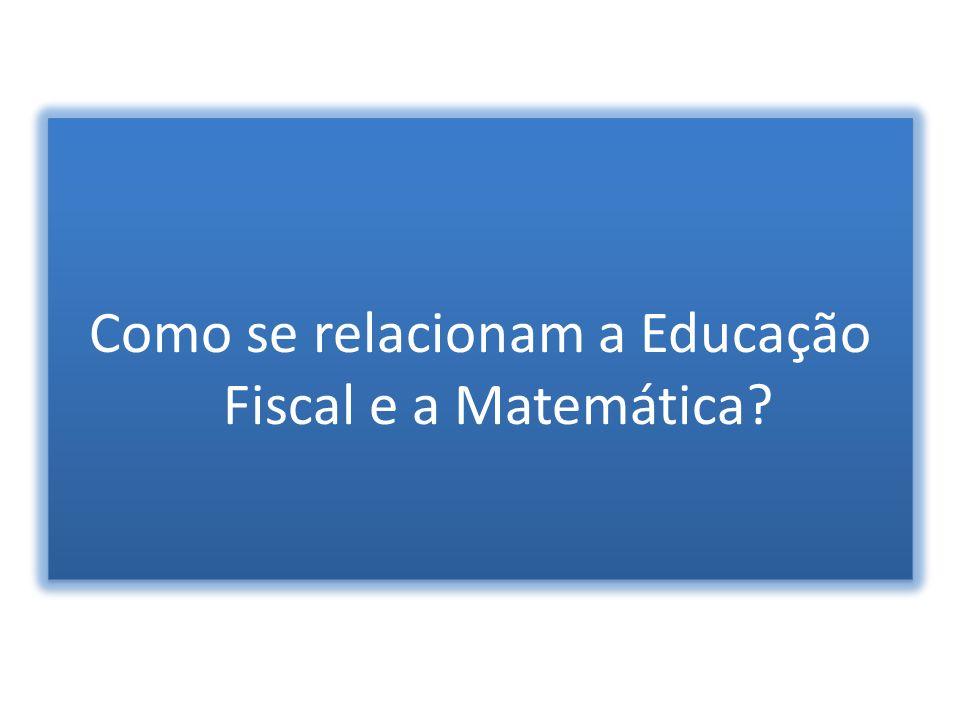 Como se relacionam a Educação Fiscal e a Matemática