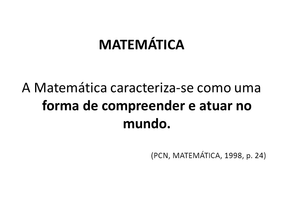 MATEMÁTICA A Matemática caracteriza-se como uma forma de compreender e atuar no mundo.