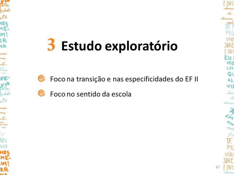 Estudo exploratório Foco na transição e nas especificidades do EF II