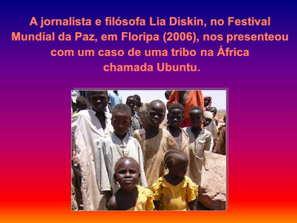 A jornalista e filósofa Lia Diskin, no Festival Mundial da Paz, em Floripa (2006), nos presenteou com um caso de uma tribo na África
