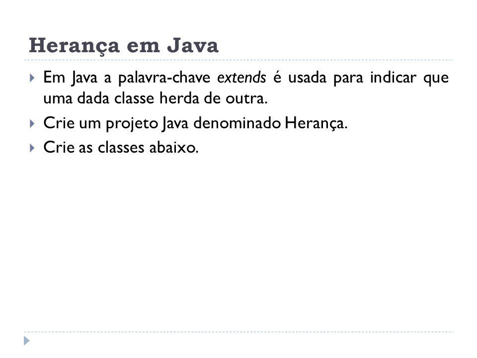 Herança em Java Em Java a palavra-chave extends é usada para indicar que uma dada classe herda de outra.