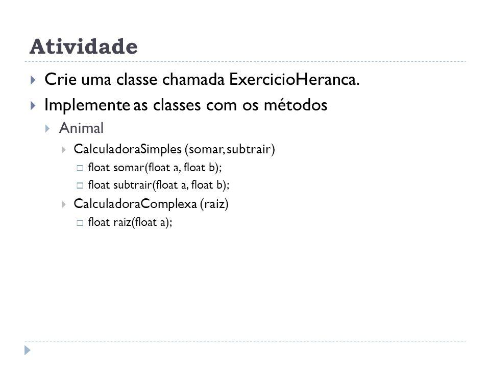 Atividade Crie uma classe chamada ExercicioHeranca.